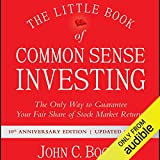 The Little Book of Common Sense Investing: The Only Way to Guarantee Your Fair Share of Stock Market Returns, 10th Anniversary Edition - John C. Bogle