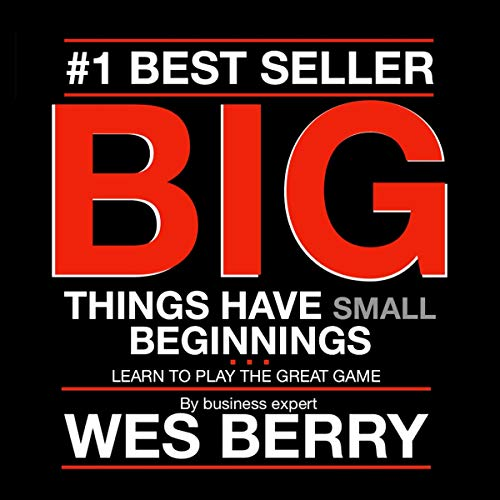 Big Things Have Small Beginnings     Learn to Play the Great Game              By:                                                                                                                                 Wes Berry                               Narrated by:                                                                                                                                 Thomas Miller                      Length: 5 hrs and 52 mins     7 ratings     Overall 4.4