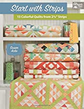 Start with Strips: 13 Colorful Quilts from 2-1/2