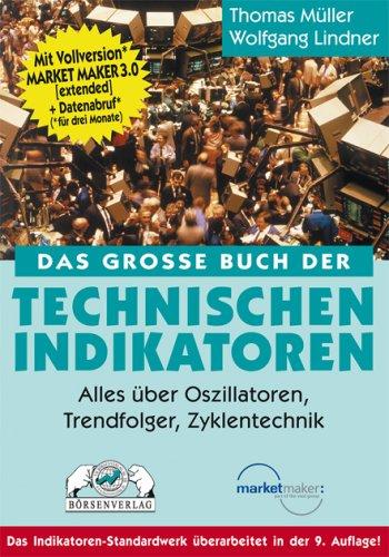 Das große Buch der Technischen Indikatoren: Alles über Oszillatoren, Trendfolger, Zyklentechnik