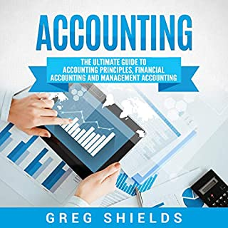 Accounting: The Ultimate Guide to Accounting Principles, Financial Accounting and Management Accounting                   By:                                                                                                                                 Greg Shields                               Narrated by:                                                                                                                                 Michael Reaves,                                                                                        Angela Julian                      Length: 7 hrs and 33 mins     16 ratings     Overall 4.1