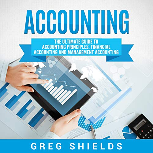 Accounting: The Ultimate Guide to Accounting Principles, Financial Accounting and Management Accounting cover art