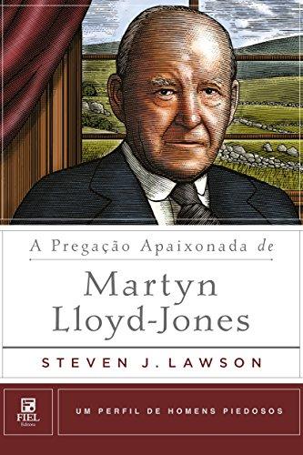 A pregação apaixonada de Martyn Lloyd-Jones (Um Perfil de Homens Piedosos)