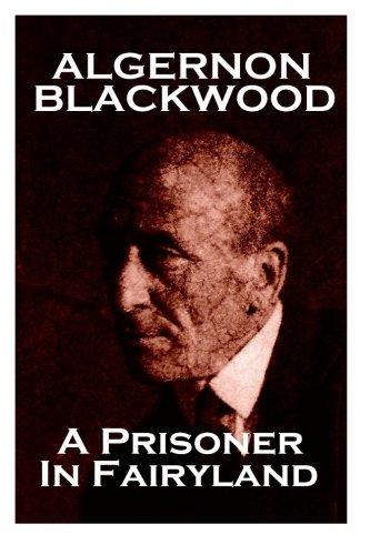 Algernon Blackwood - A Prisoner In Fairyland