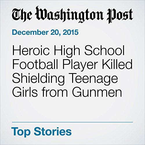 Heroic High School Football Player Killed Shielding Teenage Girls from Gunmen audiobook cover art
