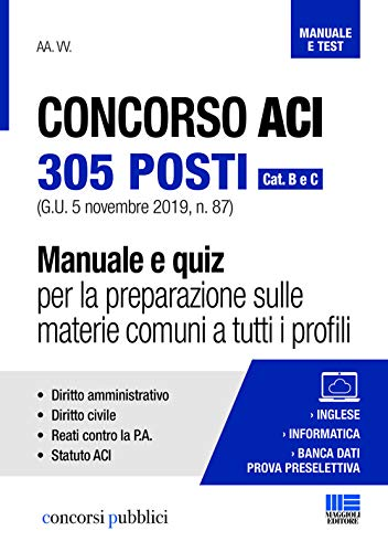 Concorso ACI 305 posti. Cat. B e C. Manuale e quiz per la preparazione sulle materie comuni a tutti i profili