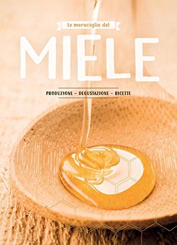 Le meraviglie del miele. Produzione, degustazione, ricette