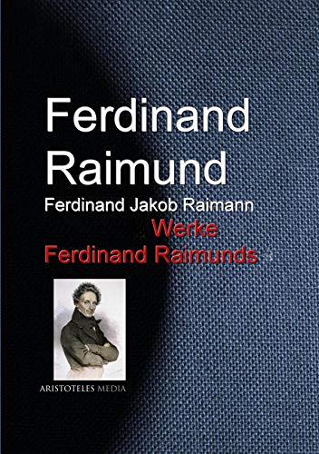 Gesammelte Werke Ferdinand Raimunds