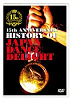 15th Anniversary HISTORY OF JAPAN DANCE DELIGHT [DVD]