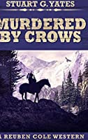 Murdered By Crows (Reuben Cole Westerns Book 5)