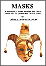 Masks: A Handbook of Masks, Facades, and Games People Play to Impress and Control Others