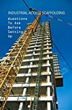 Industrial Access Scaffolding: Questions To Ask Before Setting Up: Scaffolding Tools (English Edition)