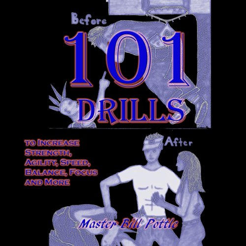 101+ Drills to Increase Strength, Agility, Speed, Balance, and Focus and More cover art