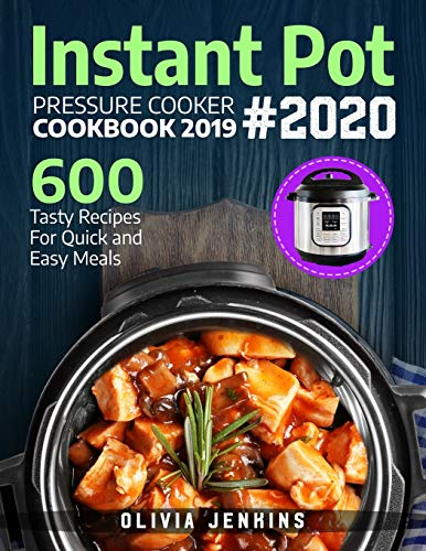 Instant Pot Pressure Cooker Cookbook 2019: 600 Tasty Recipes For Quick And Easy Meals