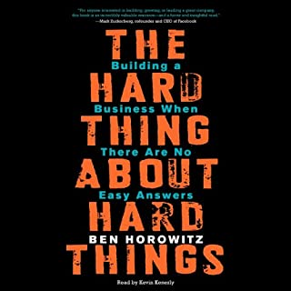 The Hard Thing About Hard Things     Building a Business When There Are No Easy Answers              Written by:                                                                                                                                 Ben Horowitz                               Narrated by:                                                                                                                                 Kevin Kenerly                      Length: 7 hrs and 57 mins     109 ratings     Overall 4.4