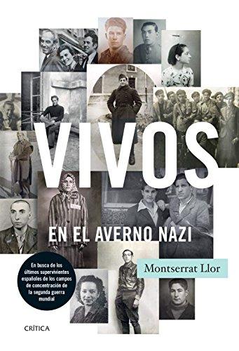 Vivos en el averno nazi: En busca de los últimos supervivientes españoles de los campos de concentración de la segunda guerra mundial (Contrastes)