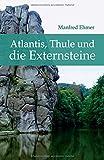 Ehmer, M: Atlantis, Thule und die Externsteine - Manfred Ehmer