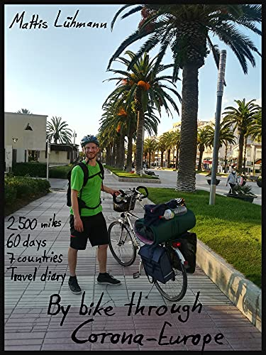 By bike through Corona-Europe: 2500 miles - 60 days - 7 countries - Travel diary (English Edition)