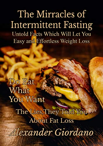 The Mirracles of Intermittent Fasting: The Complete Guide to Instant Weight Loss in Less than 30 days, Boost Your Metabolism in a Healthy Way, Get rid ... Never Constipate Again. (English Edition)