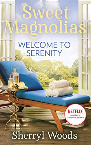 Welcome To Serenity: The heartwarming and uplifting feel-good story of romance and new beginnings, Out now on Netflix! (A Sweet Magnolias Novel, Book 4) (English Edition)
