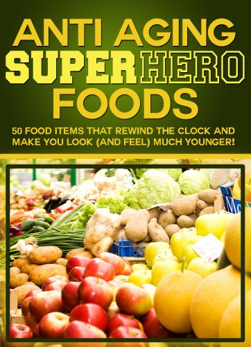 Anti Aging Foods! Foods and Anti Aging Tips That Rewind The Clock And Make You Look (And Feel) Much Younger! This Beats All Other Anti Aging Products!