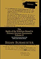 The Battle of the Wolchow Kessel in Primary German Documents Volume II: The XXXVIII Armee Korps in the Battle of the Wolchow Kessel