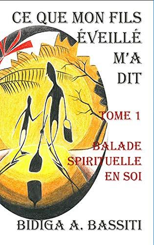 Ce que mon fils éveillé m'a dit Tome 1: Balade spirituelle en soi (French Edition)