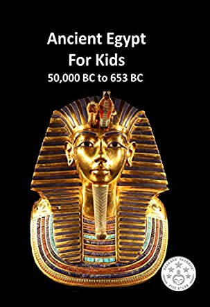Ancient Egypt for Kids 50,000 BC to 653 BC
