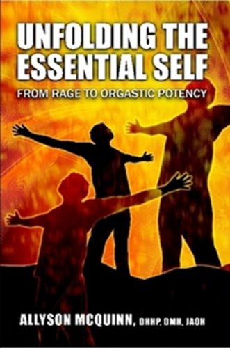Download Unfolding The Essential Self; From Rage To Orgastic Potency (English Edition) B00GBI3CNC