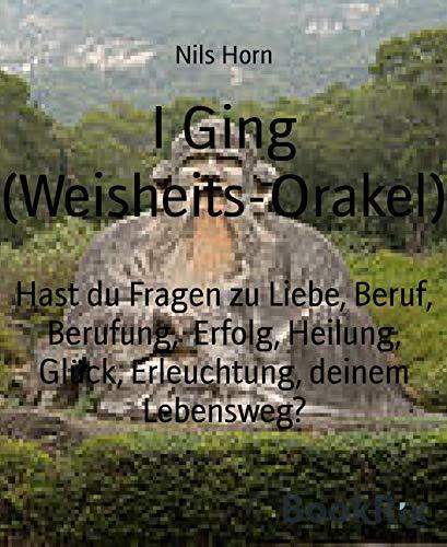 I Ging (Weisheits-Orakel): Hast du Fragen zu Liebe, Beruf, Berufung,  Erfolg, Heilung, Glück, Erleuchtung, deinem Lebensweg?