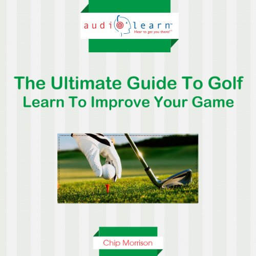 Golf AudioLearn: The Ultimate Guide to Golf - Learn to Improve Your Game audiobook cover art