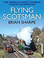 Flying Scotsman: The Worlds Most Famous Steam Locomotive (Flying Scotsman: The World's most famous steam locomotive)