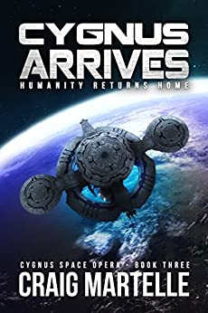 Cygnus Arrives: Humanity Returns Home (Cygnus Space Opera Book 3) by [Craig Martelle]