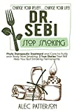 DR Sebi Stop Smoking: Phyto Therapeutic Treatment And Care To Purify Your Body From Smoking. Change your Beliefs Change Your Life. 2 True Stories That Will Help You Quit Smoking Permanently