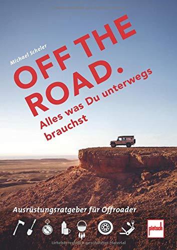 OFF THE ROAD - Alles was Du unterwegs brauchst: Der Ausrüstungsratgeber für Offroader