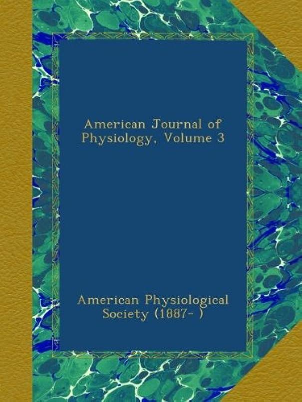 コンパイル統治する賞賛するAmerican Journal of Physiology, Volume 3