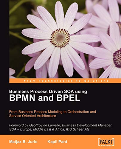 Business Process Driven SOA using BPMN and BPEL: From Business Process Modeling to Orchestration and Service Oriented Architecture (English Edition)