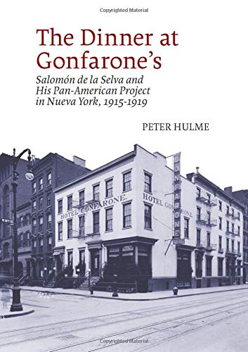 The Dinner at Gonfarone's: Salomón de la Selva and His Pan-American Project in Nueva York, 1915-1919