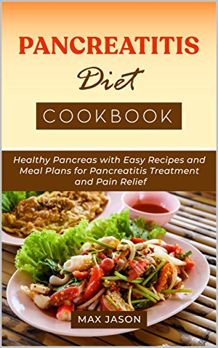 The Pancreatitis Diet Cookbook: Healthy Pancreas with Easy Recipes and Meal Plans for Pancreatits Treatment and Pain Relief (English Edition)