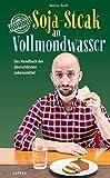 Soja-Steak an Vollmondwasser: Das Handbuch der überschätzten Lebensmittel (German Edition)
