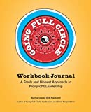 GOING FULL CIRCLE WORKBOOK JOURNAL: A Fresh and Honest Approach to Nonprofit Leadership