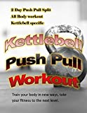 KETTLEBELL PUSH PULL WORKOUT: Train your body in new ways to get to that next fitness level.