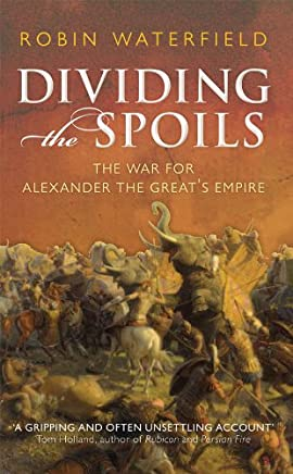 Dividing the Spoils: The War for Alexander the Great's Empire (Ancient Warfare and Civilization) (English Edition)