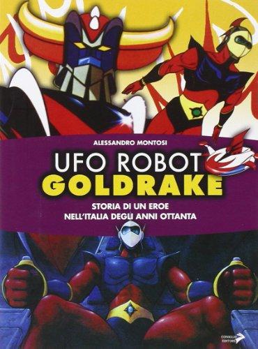 Ufo Robot Goldrake. Storia di un eroe nell'Italia degli anni ottanta