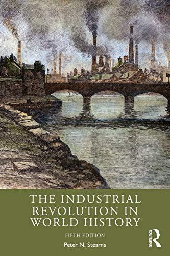 Compare Textbook Prices for The Industrial Revolution in World History 5 Edition ISBN 9780367505141 by Stearns, Peter N.