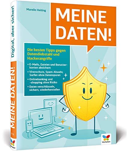 Meine Daten!: Der Ratgeber für mehr Sicherheit am PC und im Internet. So schützen Sie sich vor Hacking, Computerviren und Datendiebstahl