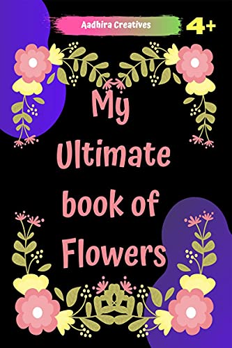 Flowers Colouring Book for Kids-My Ultimate Book of Flowers: Flowers Colouring Book for Kids-My Ultimate Book of Flowers-Wonderful Flowers Coloring Book For Kids - Perfect Simple & Fun Designs...