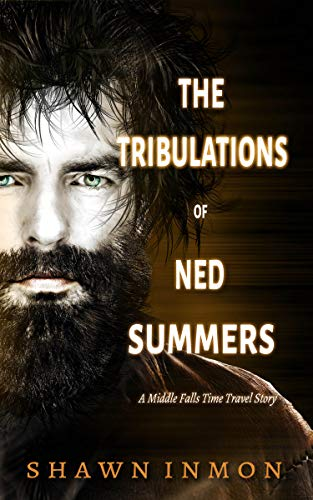 The Tribulations of Ned Summers: A Middle Falls Time Travel Story
