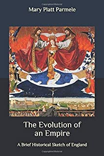 The Evolution of an Empire: A Brief Historical Sketch of England