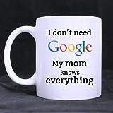 Tazza da tè in ceramica bianca con scritta'I don't need Google My Mom know everything (11 once), regalo personalizzato per compleanno, Natale e Capodanno.